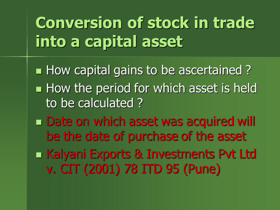 Conversion of stock in trade into a capital asset