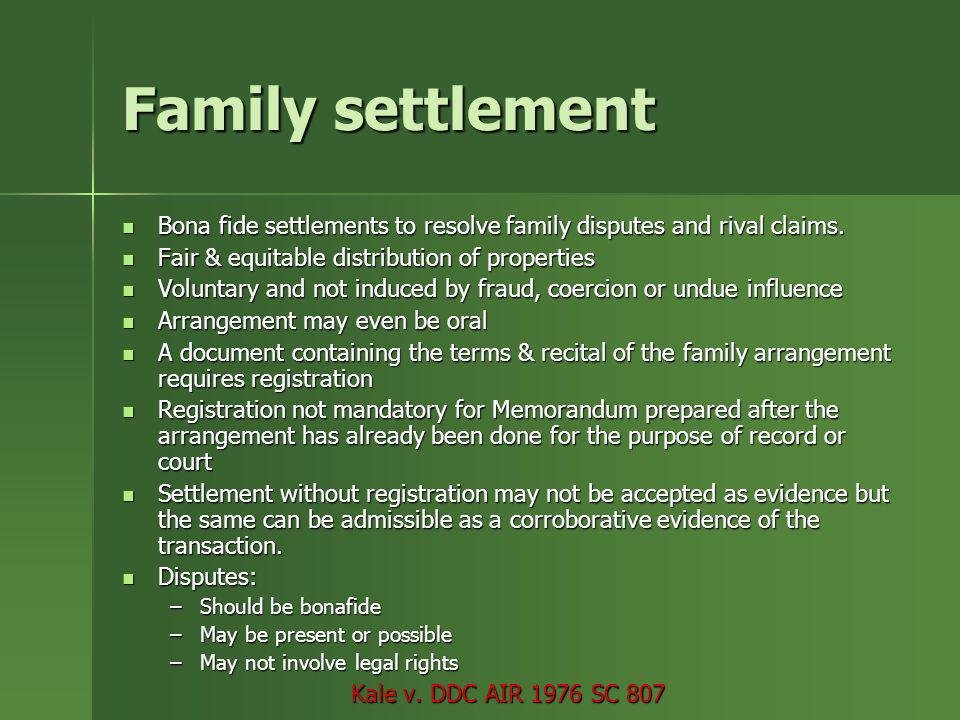 Family settlement Bona fide settlements to resolve family disputes and rival claims. Fair & equitable distribution of properties.