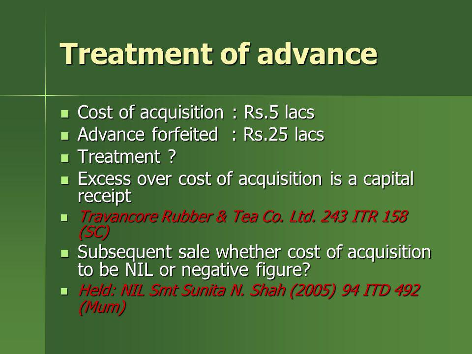 Treatment of advance Cost of acquisition : Rs.5 lacs