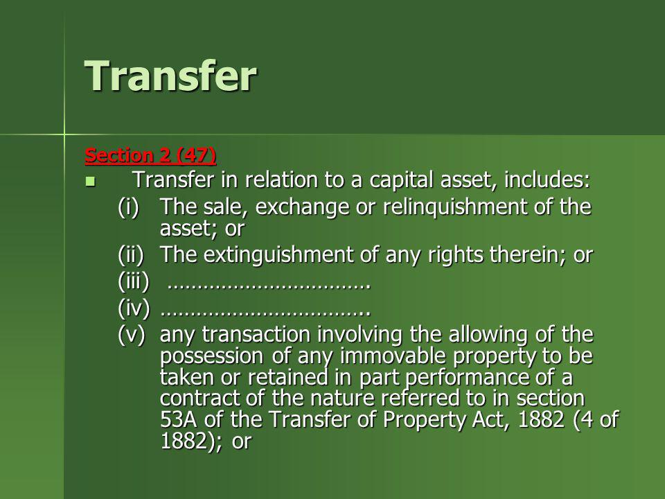 Transfer Transfer in relation to a capital asset, includes: