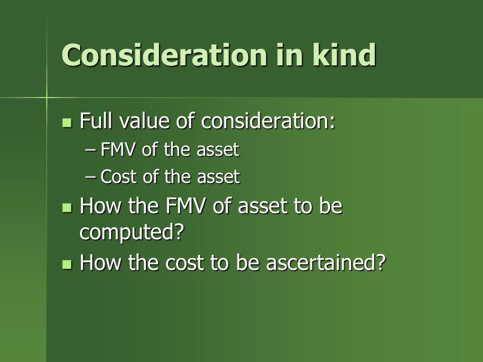 Consideration in kind Full value of consideration: