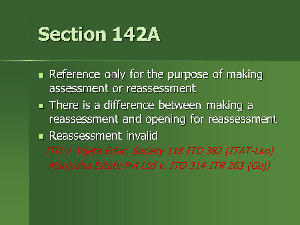 Section 142A Reference only for the purpose of making assessment or reassessment.