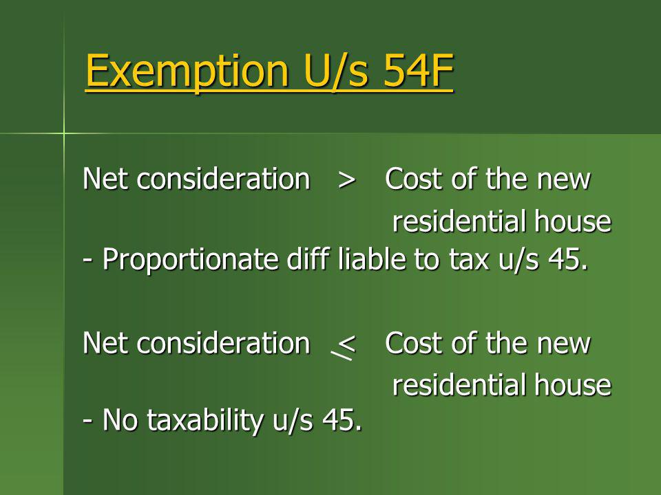 Exemption U/s 54F Net consideration > Cost of the new