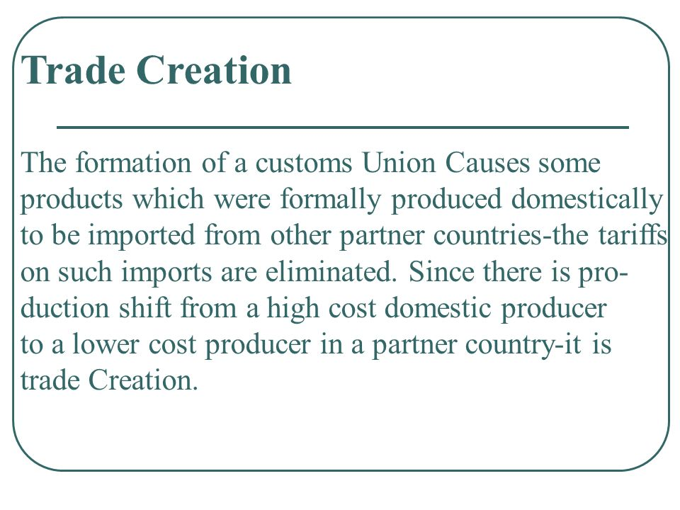 Trade Creation The formation of a customs Union Causes some