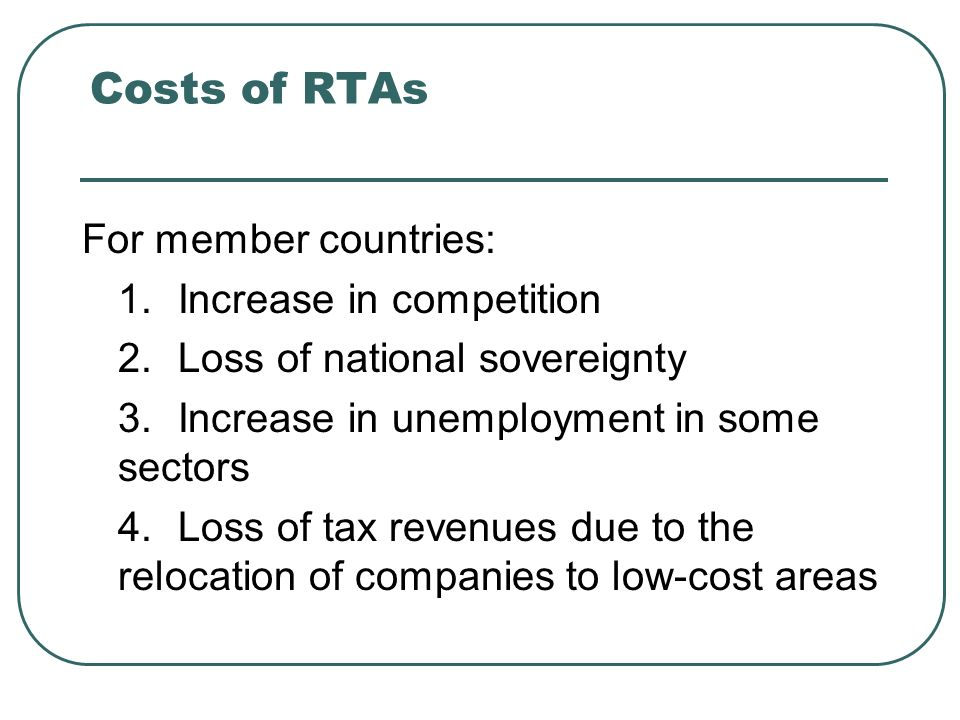 Costs of RTAs For member countries: 1. Increase in competition