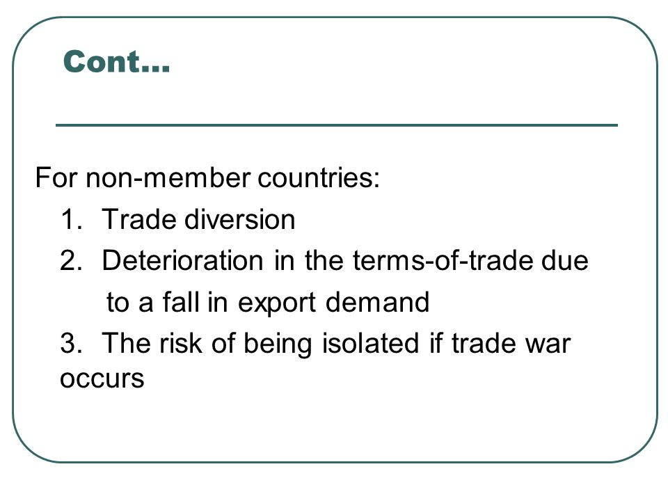 Cont… For non-member countries: 1. Trade diversion