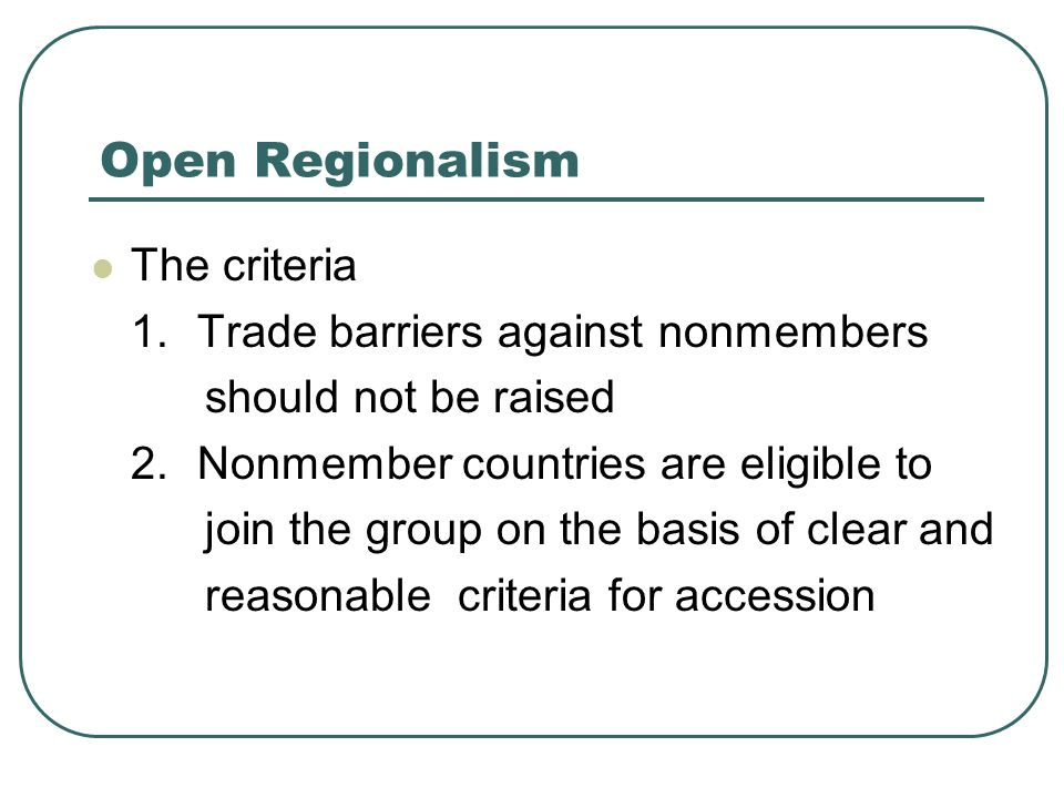 Open Regionalism The criteria 1. Trade barriers against nonmembers