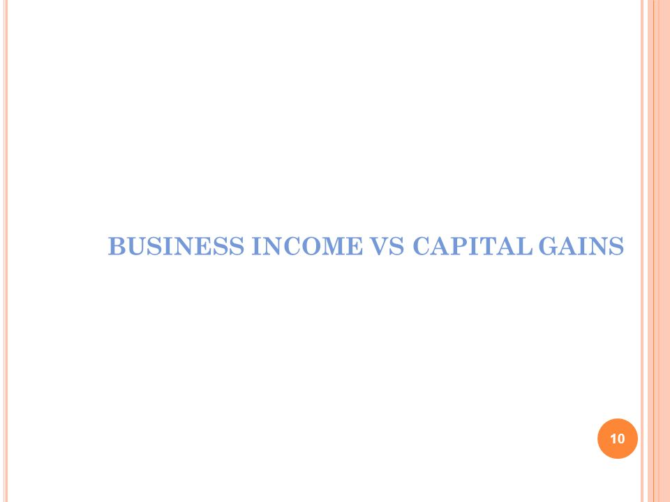 BUSINESS INCOME VS CAPITAL GAINS