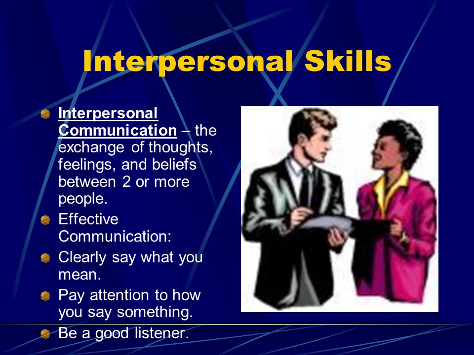 Interpersonal Skills Interpersonal Communication – the exchange of thoughts, feelings, and beliefs between 2 or more people.