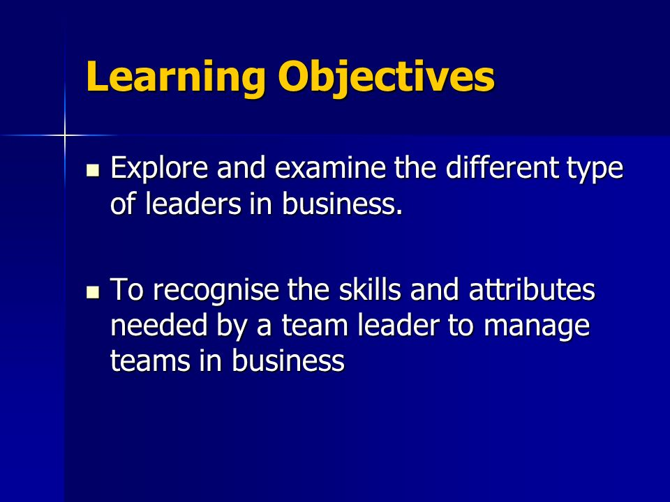 learning objectives explore and examine the different type of leaders in business