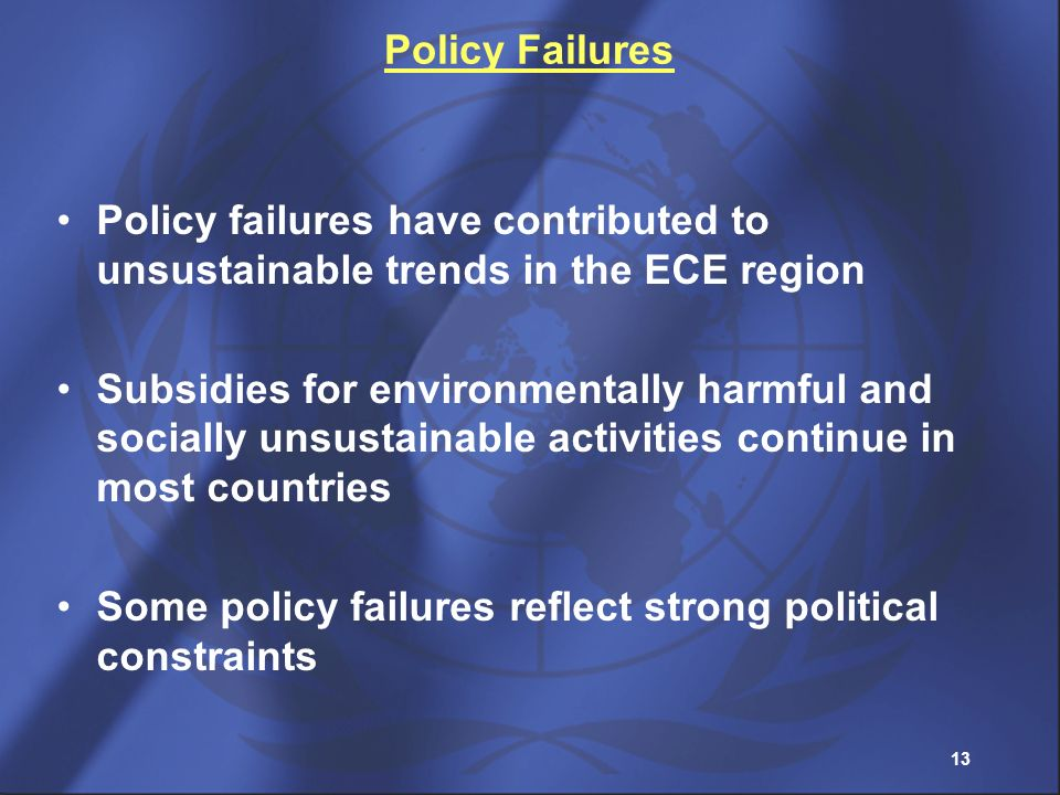 Policy Failures Policy failures have contributed to unsustainable trends in the ECE region.