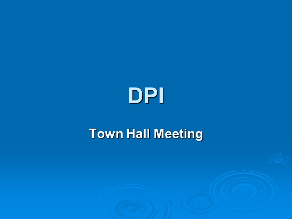 DPI Town Hall Meeting.