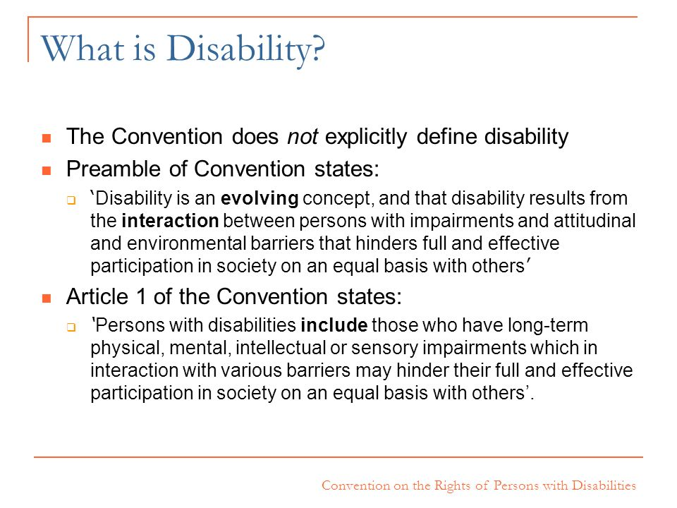 What is Disability The Convention does not explicitly define disability. Preamble of Convention states: