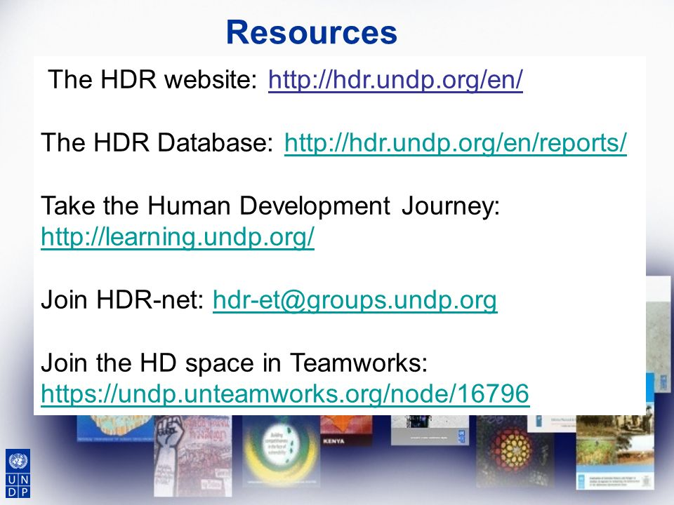 Resources The HDR website: http://hdr.undp.org/en/ The HDR Database: http://hdr.undp.org/en/reports/