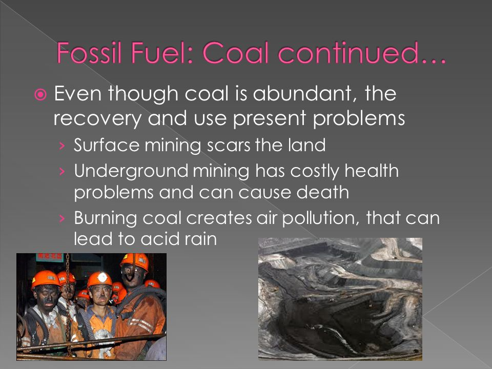 Fossil Fuel: Coal continued…
