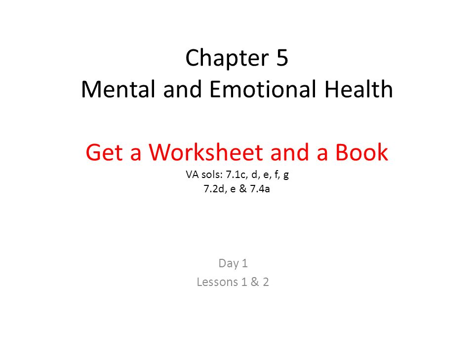 Chapter 5 Mental and Emotional Health Get a Worksheet and a Book VA sols: 7.1c, d, e, f, g 7.2d, e & 7.4a