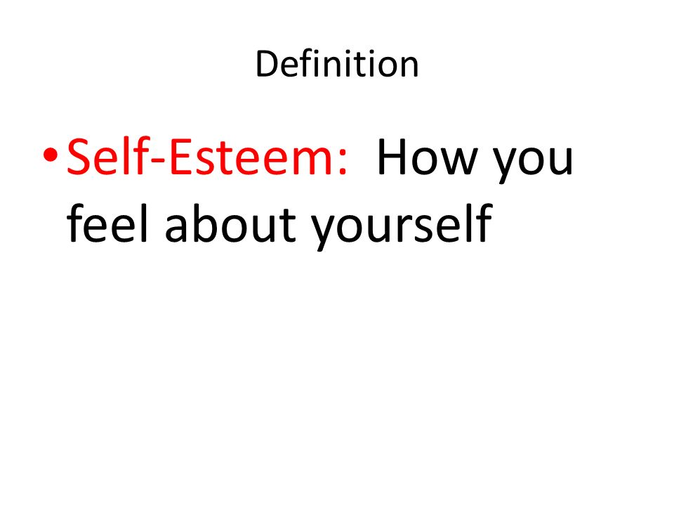 Self-Esteem: How you feel about yourself