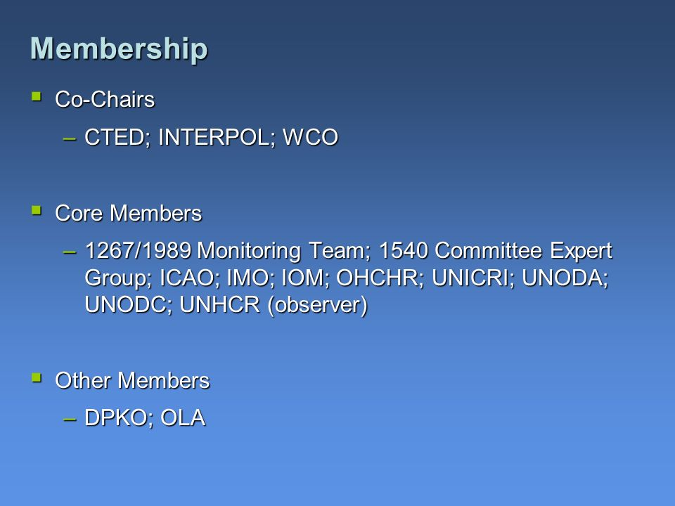 Membership Co-Chairs CTED; INTERPOL; WCO Core Members