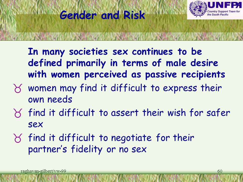 Gender and Risk In many societies sex continues to be defined primarily in terms of male desire with women perceived as passive recipients.
