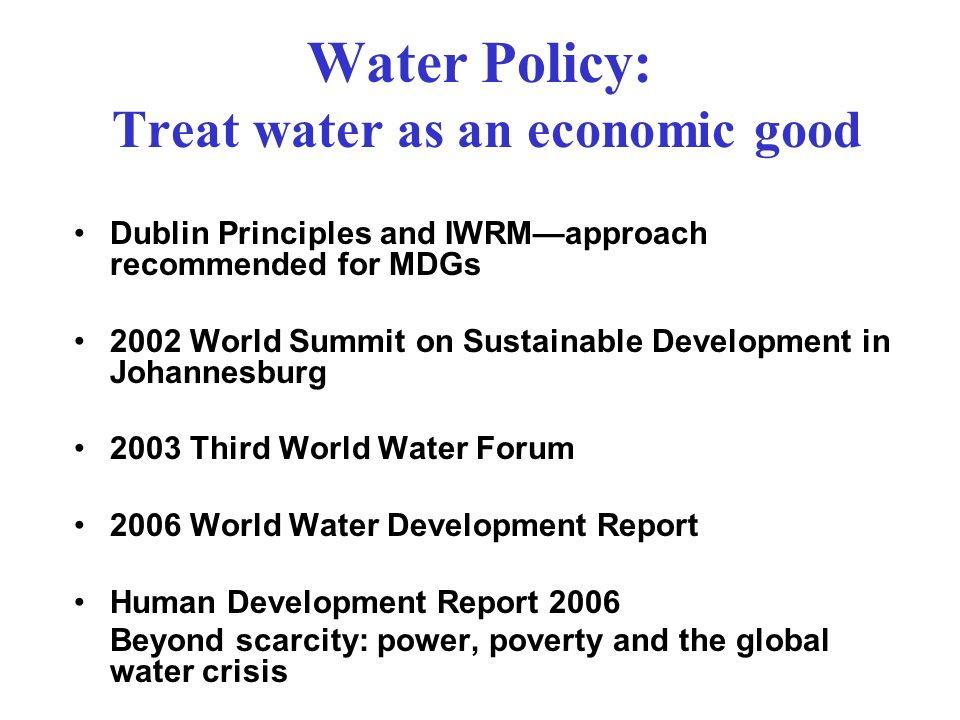 Water Policy: Treat water as an economic good