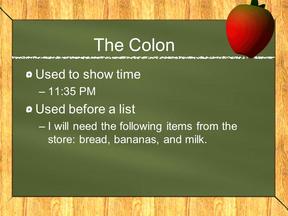 The Colon Used to show time Used before a list 11:35 PM