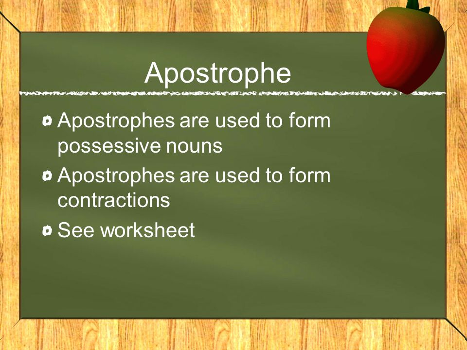 Apostrophe Apostrophes are used to form possessive nouns