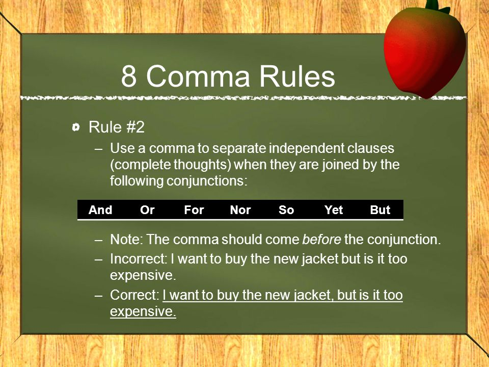 8 Comma Rules Rule #2. Use a comma to separate independent clauses (complete thoughts) when they are joined by the following conjunctions: