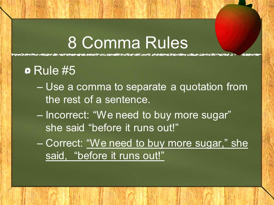 8 Comma Rules Rule #5. Use a comma to separate a quotation from the rest of a sentence.