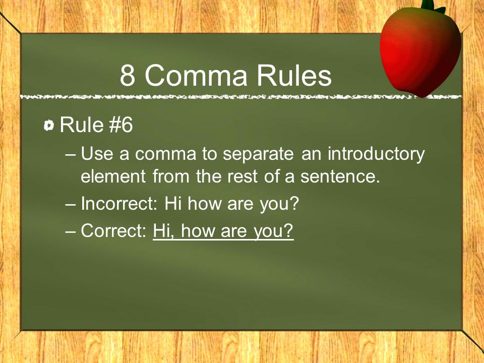 8 Comma Rules Rule #6. Use a comma to separate an introductory element from the rest of a sentence.