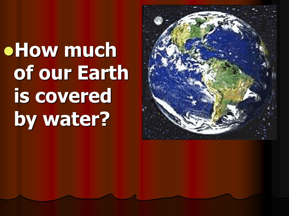 How much of our Earth is covered by water
