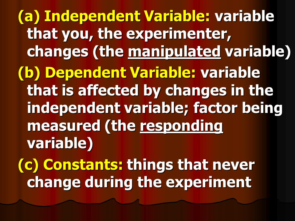 (a) Independent Variable: variable that you, the experimenter, changes (the manipulated variable)