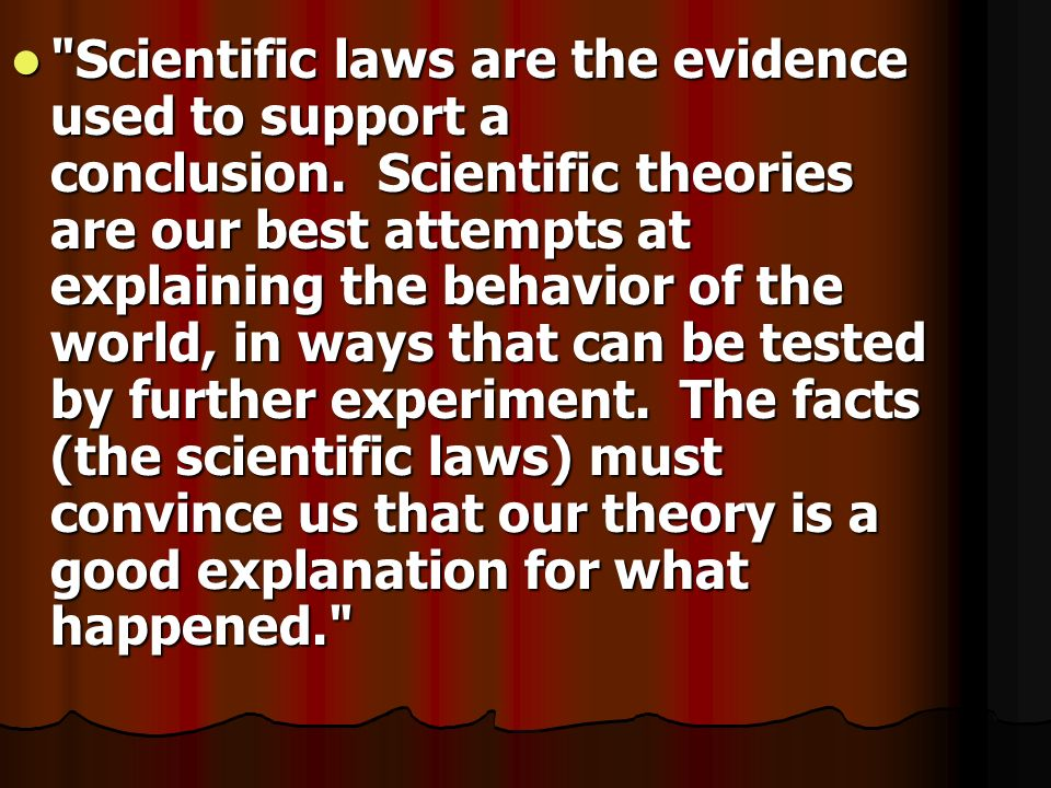 Scientific laws are the evidence used to support a conclusion