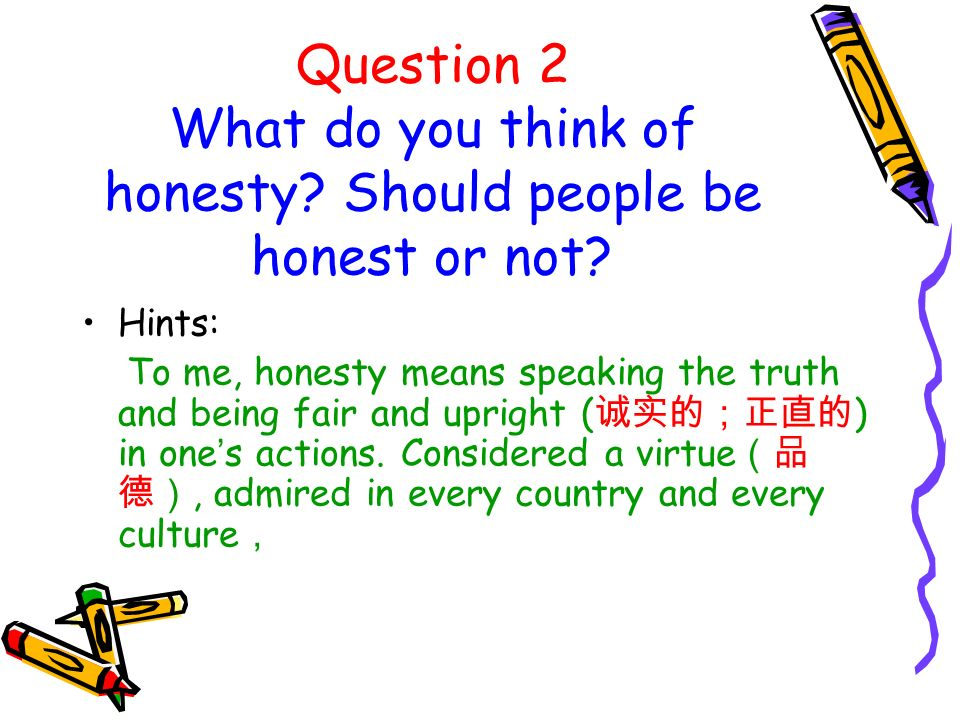 speech on honesty Everyone is familiar with the stories of pinocchio and the boy who cried wolf while pinocchio's nose elongated every time he told a lie, the boy in the other story met with a brutal fate, upon lying to the villagers.