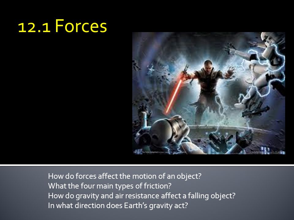 12.1 Forces How do forces affect the motion of an object