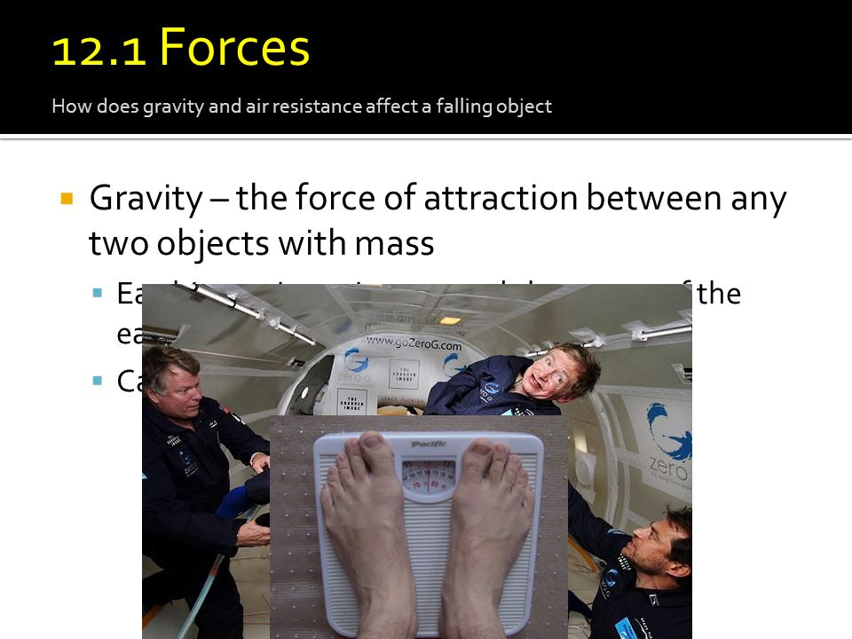 12.1 Force 12.1 Forces. How does gravity and air resistance affect a falling object.
