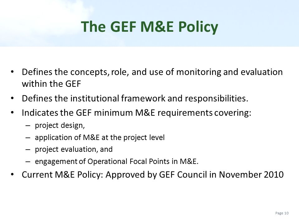 The GEF M&E Policy Defines the concepts, role, and use of monitoring and evaluation within the GEF.