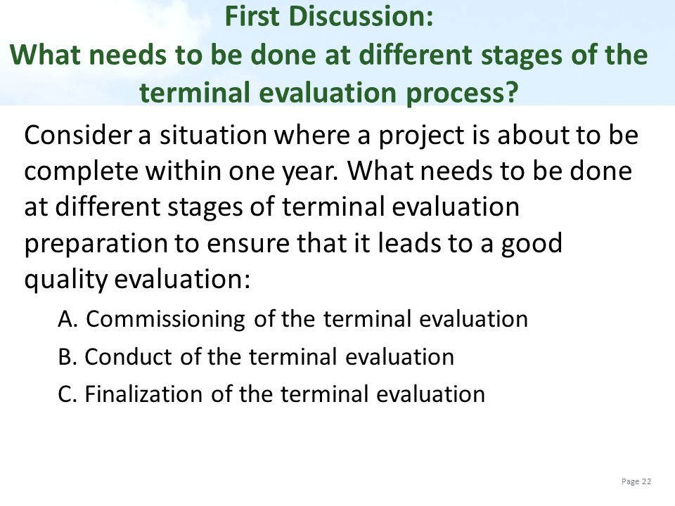 First Discussion: What needs to be done at different stages of the terminal evaluation process