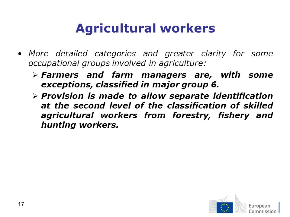 Agricultural workers More detailed categories and greater clarity for some occupational groups involved in agriculture: