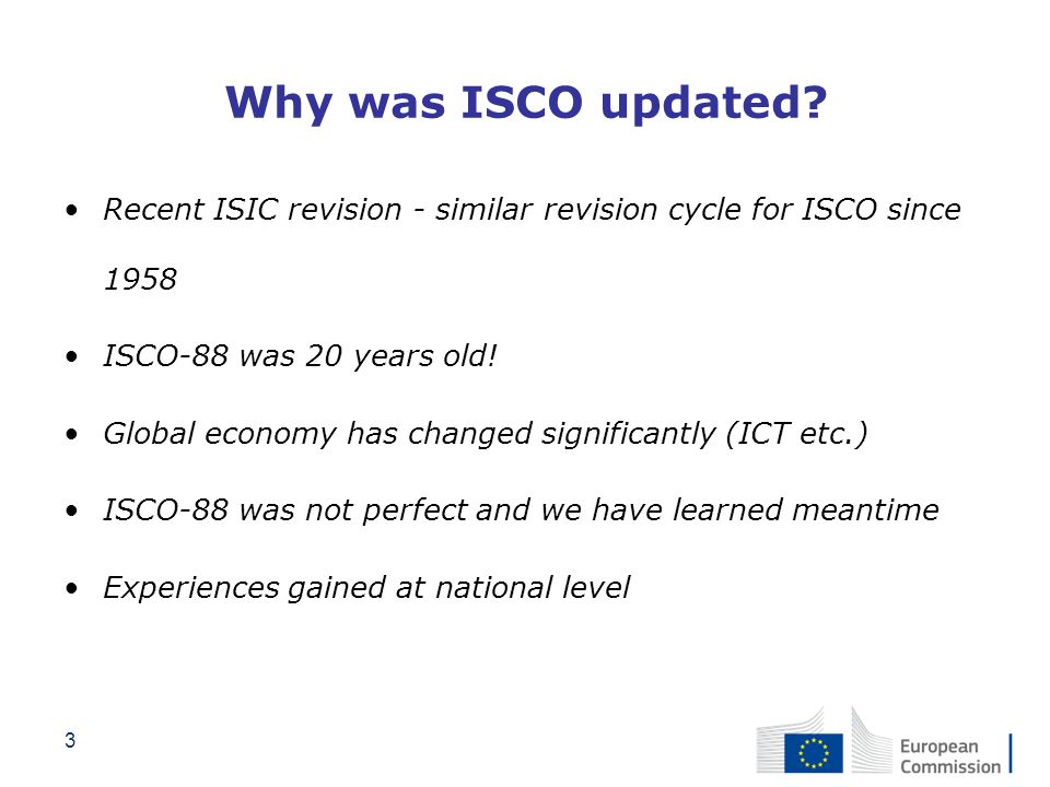 Why was ISCO updated Recent ISIC revision - similar revision cycle for ISCO since 1958. ISCO-88 was 20 years old!