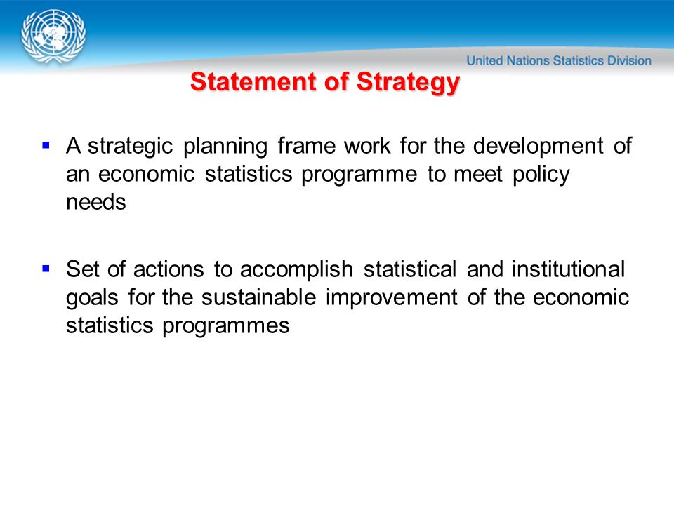 Statement of Strategy A strategic planning frame work for the development of an economic statistics programme to meet policy needs.