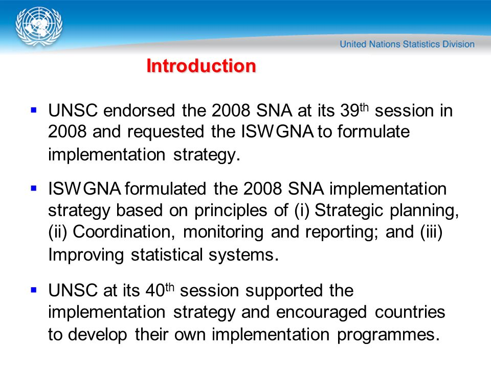 Introduction UNSC endorsed the 2008 SNA at its 39th session in 2008 and requested the ISWGNA to formulate implementation strategy.