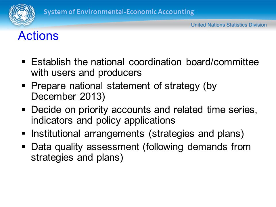 Actions Establish the national coordination board/committee with users and producers. Prepare national statement of strategy (by December 2013)