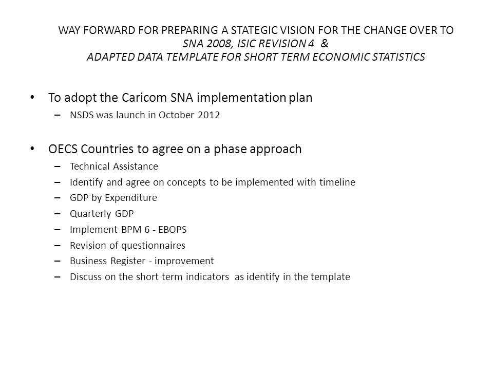 WAY FORWARD FOR PREPARING A STATEGIC VISION FOR THE CHANGE OVER TO SNA 2008, ISIC REVISION 4 & ADAPTED DATA TEMPLATE FOR SHORT TERM ECONOMIC STATISTICS