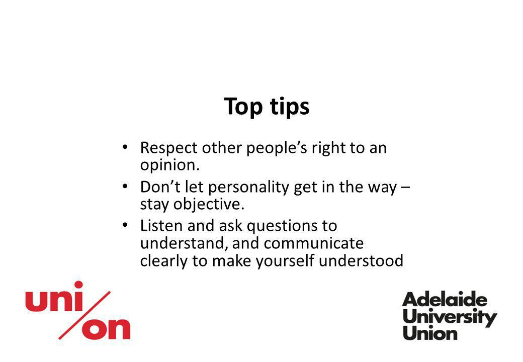 Top tips Respect other people's right to an opinion.