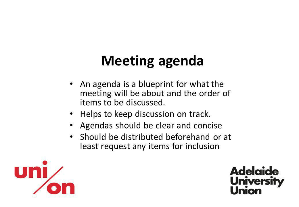 Meeting agenda An agenda is a blueprint for what the meeting will be about and the order of items to be discussed.