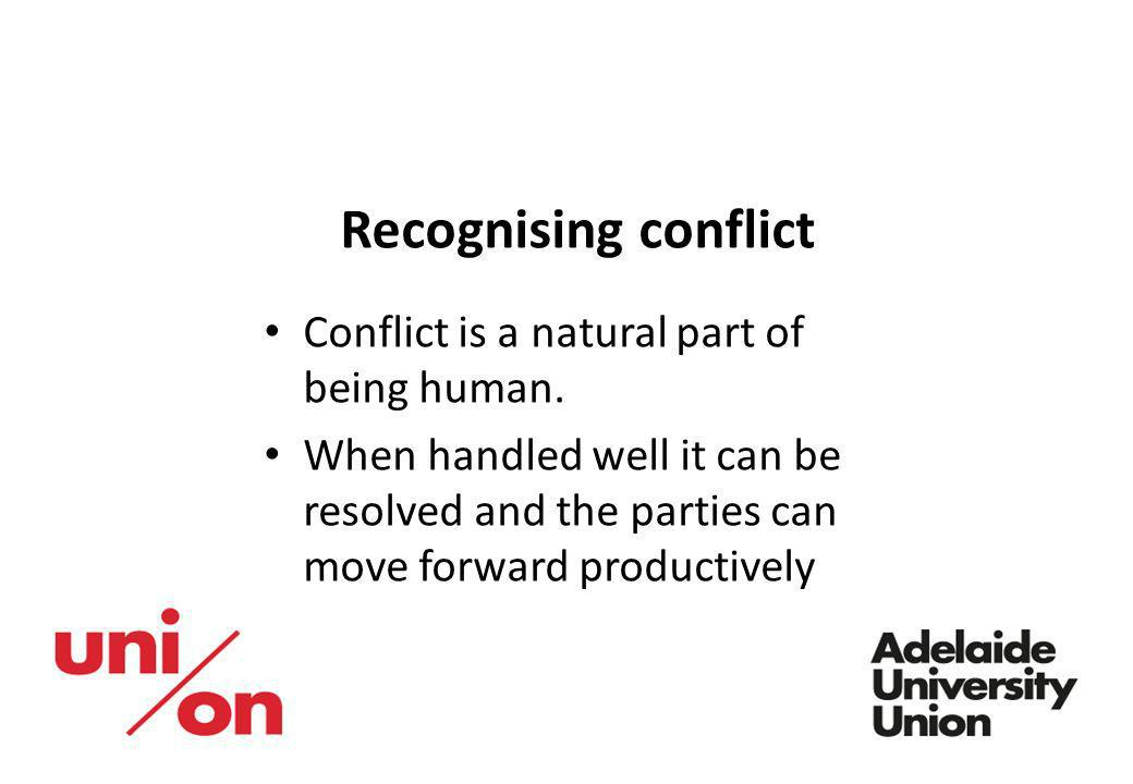 Recognising conflict Conflict is a natural part of being human.