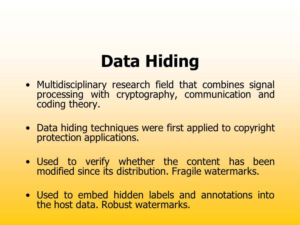 Data Hiding Multidisciplinary research field that combines signal processing with cryptography, communication and coding theory.