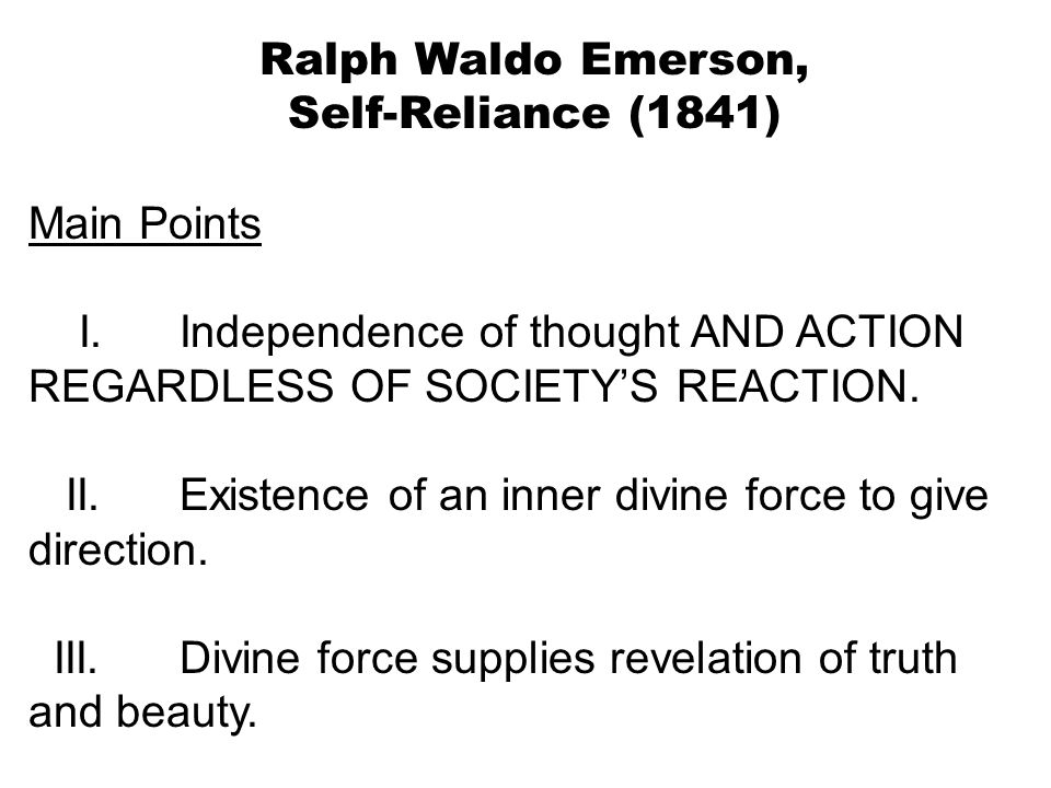 emersons self reliance essay In self-reliance, philosopher ralph waldo emerson argues that polite society has an adverse effect on one's personal growth self-sufficiency, he writes, gives one the freedom to discover one's.