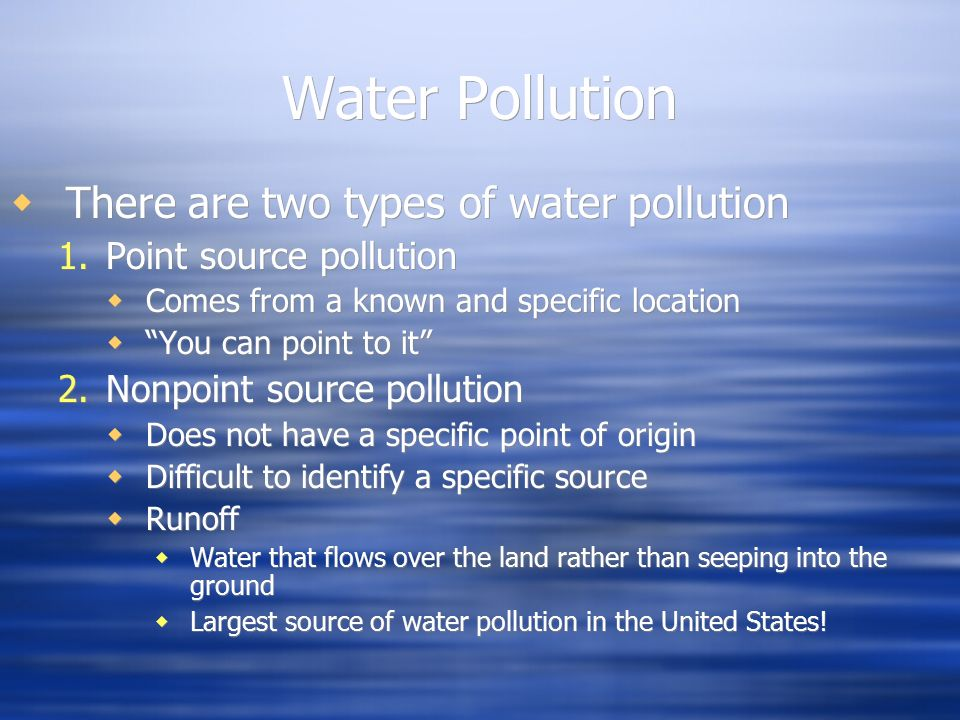 Water Pollution There are two types of water pollution