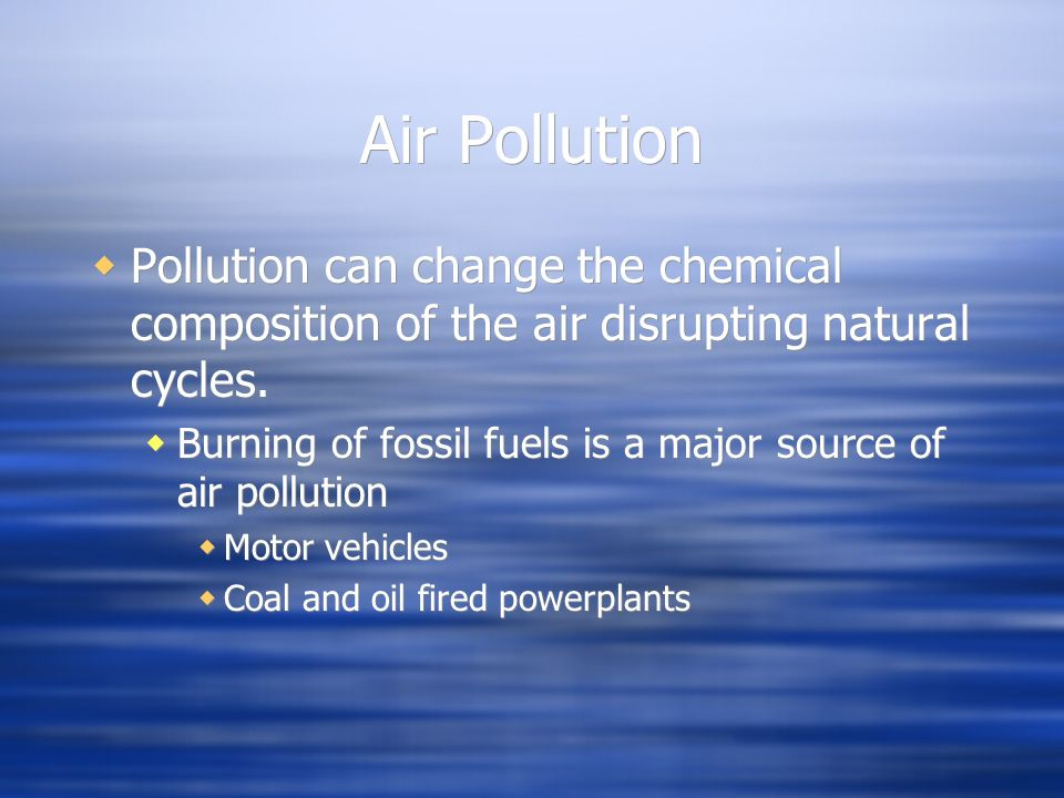Air Pollution Pollution can change the chemical composition of the air disrupting natural cycles.